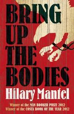 Bring Up the Bodies : Winner of the 2012 Man Booker Prize - Hilary Mantel