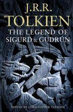The Legend of Sigurd And Gudrun - J. R. R. Tolkien