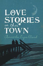 Love Stories in This Town - Amanda Eyre Ward