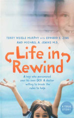 Life in Rewind : A Boy Who Persevered Over His Own OCD. A Doctor Willing to Break the Rules to Help. - Terry Weible Murphy