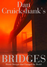 Dan Cruickshank's Bridges : Heroic Designs That Changed the World - Dan Cruickshank