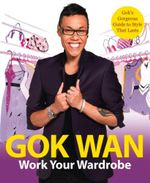 Work Your Wardrobe : Gok's Gorgeous Guide to Style That Lasts - Gok Wan