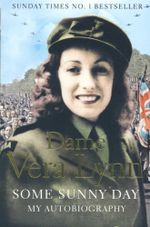 Some Sunny Day : My Autobiography - Dame Vera Lynn