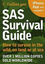 SAS Survival Guide : How to Survive in the Wild, on Land or Sea - John Lofty Wiseman