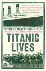 Titanic Lives : Migrants and Millionaires, Conmen and Crew - Richard Davenport-Hines