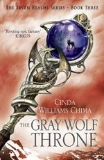 The Gray Wolf Throne : The Seven Realms Series : Book 3 - Cinda Williams Chima