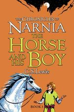 The Horse and His Boy : The Chronicles of Narnia Series : Book 6 - C. S. Lewis