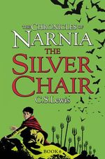 The Silver Chair : The Chronicles of Narnia Series : Book 4 - C. S. Lewis