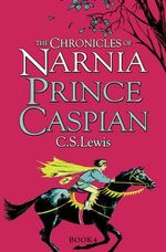 Prince Caspian : The Chronicles of Narnia Series : Book 2 - C. S. Lewis