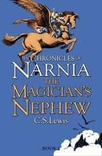 The Magician's Nephew : The Chronicles of Narnia Series : Book 5 - C. S. Lewis