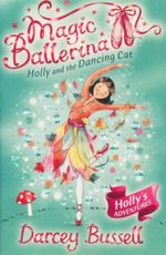 Magic Ballerina : Holly And The Dancing Cat : Book 13 - Darcey Bussell