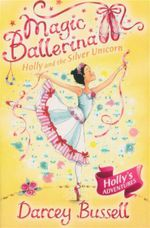 Magic Ballerina : Holly And Silver Unicorn : Book 14 - Darcey Bussell
