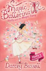 Magic Ballerina : Holly And The Magic Tiara : Book 15 - Darcey Bussell
