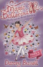 Magic Ballerina 16: Holly And The Rose Garden - Darcey Bussell