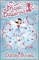 Magic Ballerina 17 : Holly And The Ice Palace - Darcey Bussell