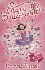 Magic Ballerina 18 : Holly And The Land Of Sweets - Darcey Bussell