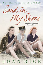 Sand In My Shoes : Coming of Age in the Second World War: A WAAF's Diary - Joan Rice