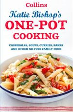 One-Pot Cooking : Casseroles, Curries, Soups and Bakes and Other No-fuss Family Food - Katie Bishop