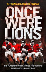 Once Were Lions : The Players' Stories: Inside the World's Most Famous Rugby Team - Jeff Connor