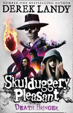 Death Bringer - Order Now For Your Chance to Win!* : The Skulduggery Pleasant Series : Book 6 - Derek Landy