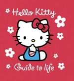 Hello Kitty Guide to Life : Hello Kitty