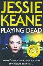 Playing Dead : Annie Carter is back, and this time she means business... - Jessie Keane