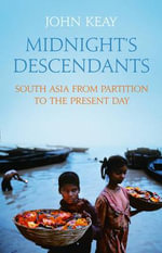 Midnight's Descendants : South Asia from Partition to the Present Day - John Keay