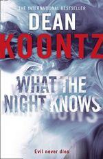 What The Night Knows : Evil Never Dies - Dean Koontz