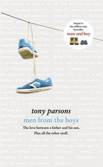 Men from the Boys: Volume Three of the Harry Silver Trilogy - Tony Parsons