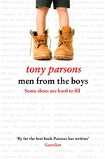 Men From the Boys : Some Shoes Are Hard to Fill - Tony Parsons