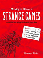 Montegue Blister's Strange Games : and other odd things to do with your time - Montegue Blister