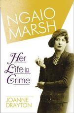 Ngaio Marsh : Her Life in Crime - Joanne Drayton