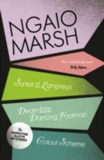 A Surfeit of Lampreys / Death and the Dancing Footman / Colour Scheme : WITH Death and the Dancing Footman - Ngaio Marsh