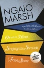 Off with His Head / Singing in the Shrouds / False Scent : WITH Singing in the Shrouds - Ngaio Marsh