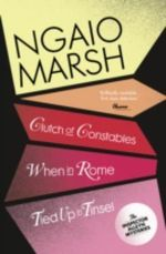 Clutch of Constables / When in Rome / Tied Up in Tinsel : WITH When in Rome - Ngaio Marsh