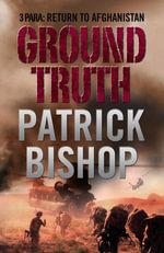 Ground Truth : 3 Para Return to Afghanistan - Patrick Bishop