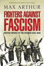 Fighters Against Fascism : British Heroes of the Spanish Civil War - Max Arthur