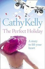 The Perfect Holiday : Quick Reads S. - Cathy Kelly