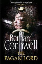 The Pagan Lord : In a Clash of Kings a Kingdom is Born - Bernard Cornwell