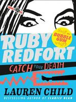 Ruby Redfort : Catch Your Death : Book 3 - Lauren Child