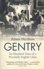 Gentry : Six Hundred Years of a Peculiarly English Class - Adam Nicolson