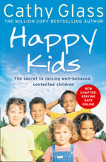 Happy Kids : The Secrets to Raising Well-Behaved, Contented Children - Cathy Glass