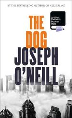 The Dog - Joseph O'Neill