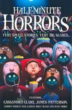 Half-Minute Horrors : Very Small Stories. Very Big Scares...