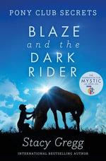 Blaze and the Dark Rider (Pony Club Secrets, Book 2) : Pony Club Secrets - Stacy Gregg