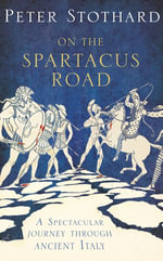 On the Spartacus Road : A Spectacular Journey through Ancient Italy - Peter Stothard