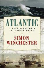 Atlantic : A Vast Ocean of a Million Stories - Simon Winchester