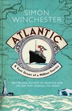 Atlantic : A Vast Ocean of a Million Stories - Simon Winchester