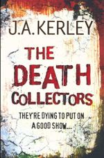 The Death Collectors : They're Dying To Put On A  Good Show - Jack Kerley