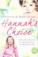 Hannah's Choice : A little girl's failing heart - An impossible decision - An unbreakable bond - A True Story - Kirsty Jones
